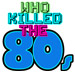 Who Killed the 80s?