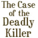 The Case of the Deadly Killer